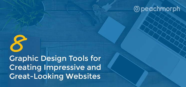 8 Graphic Design Tools for Creating Impressive and Great-Looking Websites