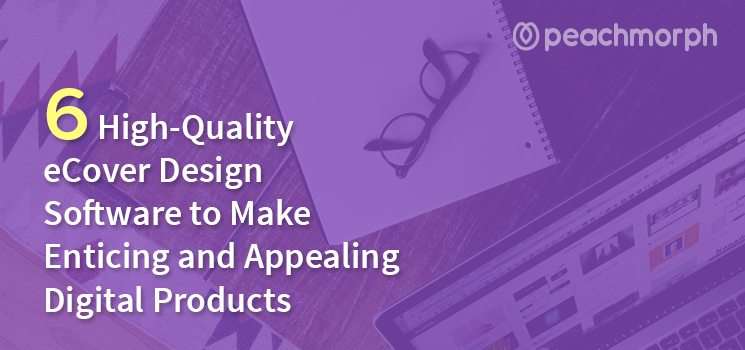 6 High-Quality eBook Cover Design Software to Make Enticing and Appealing Digital Products